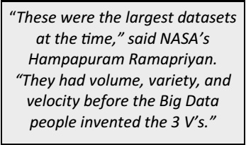 """These were the largest datasets at the time,"" said NASA's Hampapuram Ramapriyan. ""They had volume, variety, and velocity before the Big Data people invented the 3 V's."""